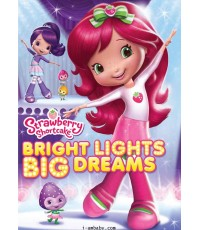 Strawberry Shortcake Bright Lights Big Dreams [2011] 1 DVD [Sound-English / Sub-English]