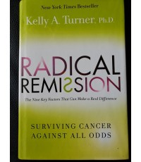 Radical Remission by Kelly A. Turner, Ph.D.