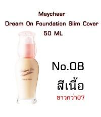 Maycheer Dream On Foundation Slim  Cover 50 ML สีเนื้อสว่าง เบอร์8  หนัก170 รหัส F273