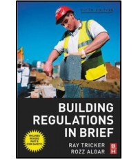 Building Regulations in Brief, 5th edition   ISBN  9780750684446